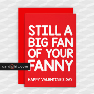 STILL A BIG FAN OF YOUR FANNY | Rude Valentines Card