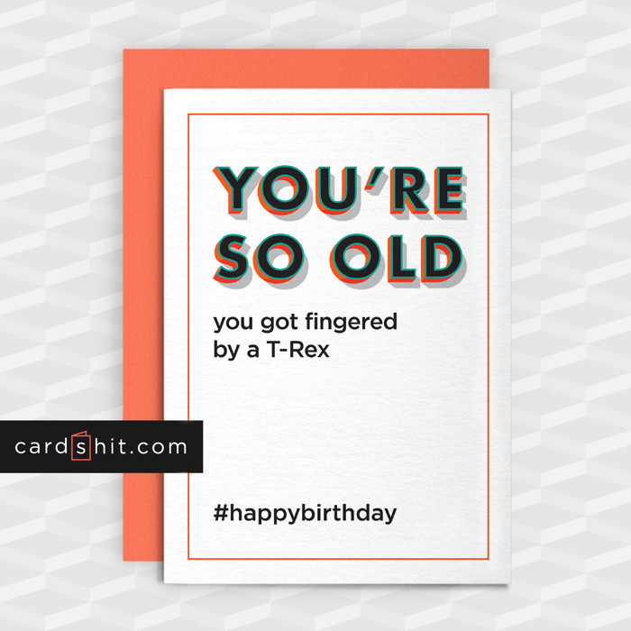Greeting Cards Birthday YOURE SO OLD You Got Fingered By A T
