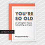 Greeting Cards Birthday Cards YOU'RE SO OLD an 'all nighter' means not getting up to pee #happybirthday