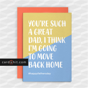 Greeting Cards Father's Day Cards YOU'RE SUCH A GREAT DAD, I THINK I'M GOING TO MOVE BACK HOME #happyfathers day