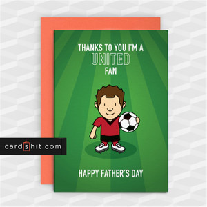 Greeting Cards Birthday Cards Football Manchester United THANKS TO YOU I'M A UNITED FAN. HAPPY FATHER'S DAY