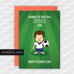 Greeting Cards Birthday Cards Football Tottenham Hotspur THANKS TO YOU I'M A SPURS FAN. HAPPY FATHER'S DAY