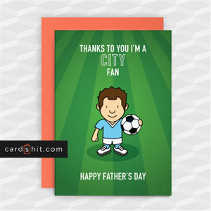 Greeting Cards Birthday Cards Football Manchester City THANKS TO YOU I'M A CITY FAN. HAPPY FATHER'S DAY