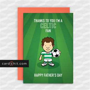 Greeting Cards Birthday Cards Football THANKS TO YOU I'M A CELTIC FAN. HAPPY FATHER'S DAY