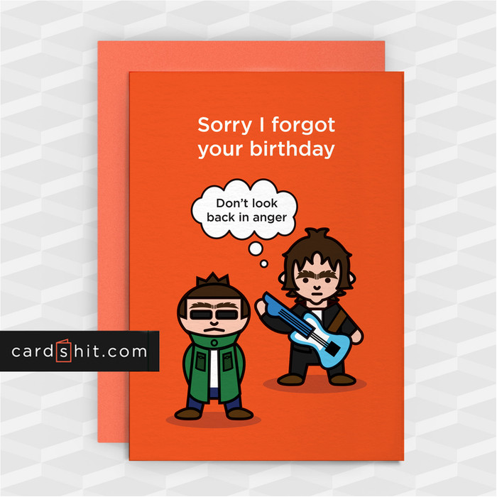 Greeting Cards Belated Birthday Cards Oasis Liam Gallagher Noel Gallagher Sorry I forgot your birthday. Don't look back in anger