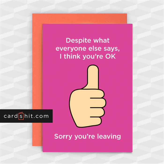 Greeting Cards Sorry You're Leaving Card Despite what everyone else says, I think you're OK. Sorry you're leaving