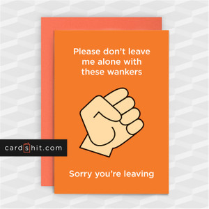 Greeting Cards Sorry You're Leaving Card Please don't leave me alone with these wankers. Sorry you're leaving