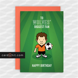 Greeting Cards Birthday Football TO WOLVES' BIGGEST FAN. HAPPY BIRTHDAY