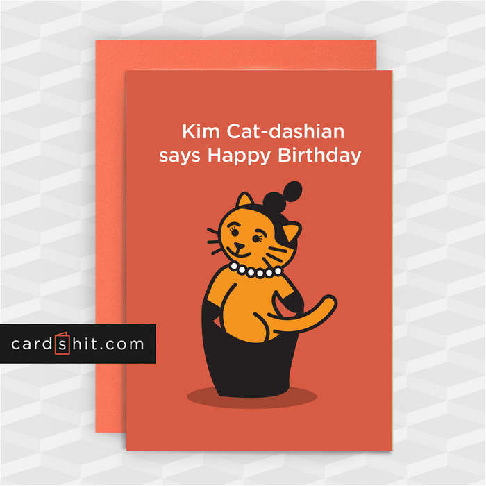Kim Cat-dashian says Happy Birthday | Rude Birthday Cards