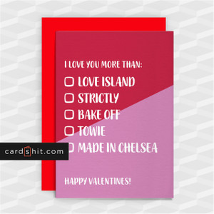 I LOVE YOU MORE THAN LOVE ISLAND STRICTLY BAKE OFF TOWIE MADE IN CHELSEA | Funny Valentines Cards