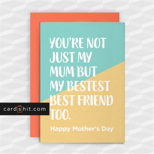 YOU'RE NOT JUST MY MUM BUT MY BESTEST BEST FRIEND TOO | Funny Mother's Day Card