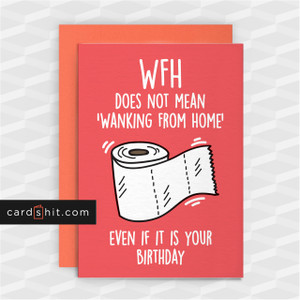 WFH DOES NOT MEAN WANKING FROM HOME | Coronavirus Birthday Cards