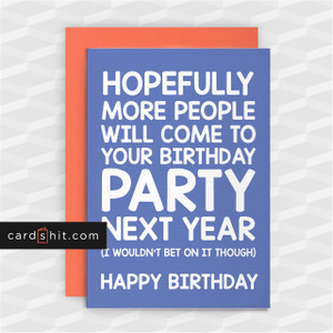 HOPEFULLY MORE PEOPLE WILL COME TO YOUR BIRTHDAY PARTY NEXT YEAR | Coronavirus Birthday Cards
