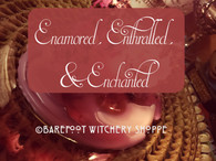 Enamored, Enthralled, & Enchanted Working, for Complete and Sincere Love, Mind & Heart