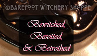 Bewitched, Besotted, & Betrothed - Strong Committment, Elminating Rivals or Toxicity in a Relationship