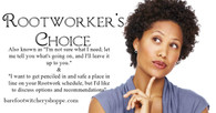 Rootworker's Choice, When You're Not Sure What You Need, or Want To Save a Place on my Schedule for Rootwork