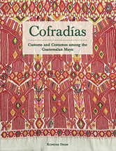 Book:  COFRADIAS: Customs and Costumes among the Guatemalan Maya by Krystyna Deuss