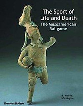 Book:  The Sport of Life and Death:  The Mesoamerican Ballgame