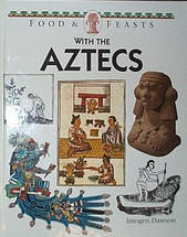 Book:  Food & Feasts with the Aztecs