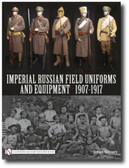 Imperial Russian Field Uniforms and Equipment 1907-1917 by Johan Somers