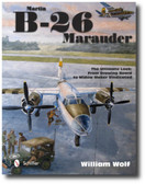 Martin B-26 Marauder: The Ultimate Look: From Drawing Board to Widow Maker Vindicated by William Wolf
