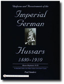 Uniforms & Accoutrements of the Imperial German Hussars 1880-1910 – An Illustrated Guide to the Military Fashion of the Kaiser's Cavalry: 10th through 20th, Brunswick 17th, and Saxon regiments by Paul Sanders