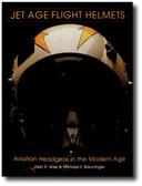Jet Age Flight Helmets: Aviation Headgear in the Modern Age by Alan R. Wise & Michael S. Breuninger