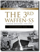"""The 3rd Waffen-SS Panzer Division """"Totenkopf,"""" 1939-1943: An Illustrated History, Vol.1"""