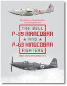 The Bell P-39 Airacobra and P-63 Kingcobra Fighters: Soviet Service during World War II By Yefim Gordon & Sergey Komissarov with Dmitriy Komissarov