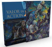 Valor in Action: The Medal of Honor Paintings of Col. Charles Waterhouse by  Jane Waterhouse