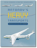 Antonov's Heavy Transports: From the An-22 to An-225, 1965 to the Present By Yefim Gordon & Dmitriy Komissarov