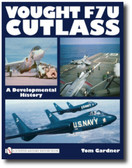 Vought F7U Cutlass : A Developmental History