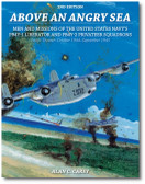 Above an Angry Sea, 2nd Edition: Men and Missions of the United States Navy's PB4Y-1 Liberator and PB4Y-2 Privateer Squadrons Pacific Theater: October 1944–September 1945 by Alan C. Carey