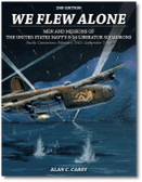 We Flew Alone 2nd Edition: Men and Missions of the United States Navy's B-24 Liberator Squadrons Pacific Operations: February 1943–September 1944 by Alan C. Carey