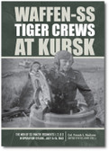 Waffen-SS Tiger Crews at Kursk: The Men of SS Panzer Regiments 1, 2, and 3 in Operation Citadel, July 5–15, 1943 by Col. French L. MacLean United States Army (Ret).