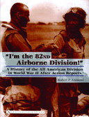 """I'm the 82nd Airborne Division!"": A History of the All American Division in World War II After Action Reports"