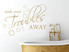 soak your troubles away wall sticker gold