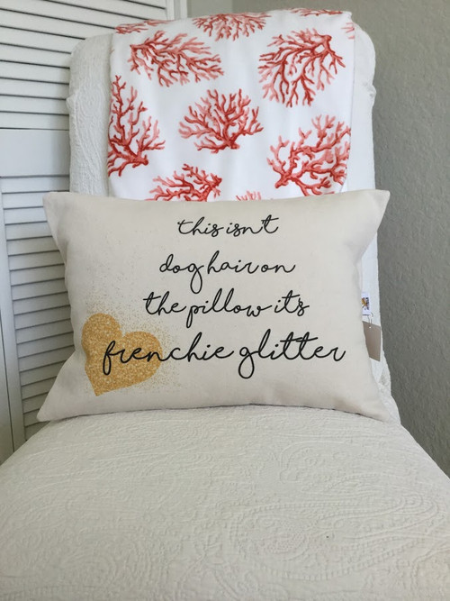 This isn't dog hair on the pillow, it's Frenchie Glitter in a beautiful Natural Colored Canvas with black lettering and gold tone glitter and heart.