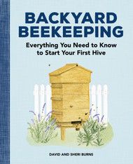SIGNED BY THE AUTHORS! ORDER OUR NEW BOOK NOW! Backyard Beekeeping by David and Sheri Burns (Rockridge Press 2020)