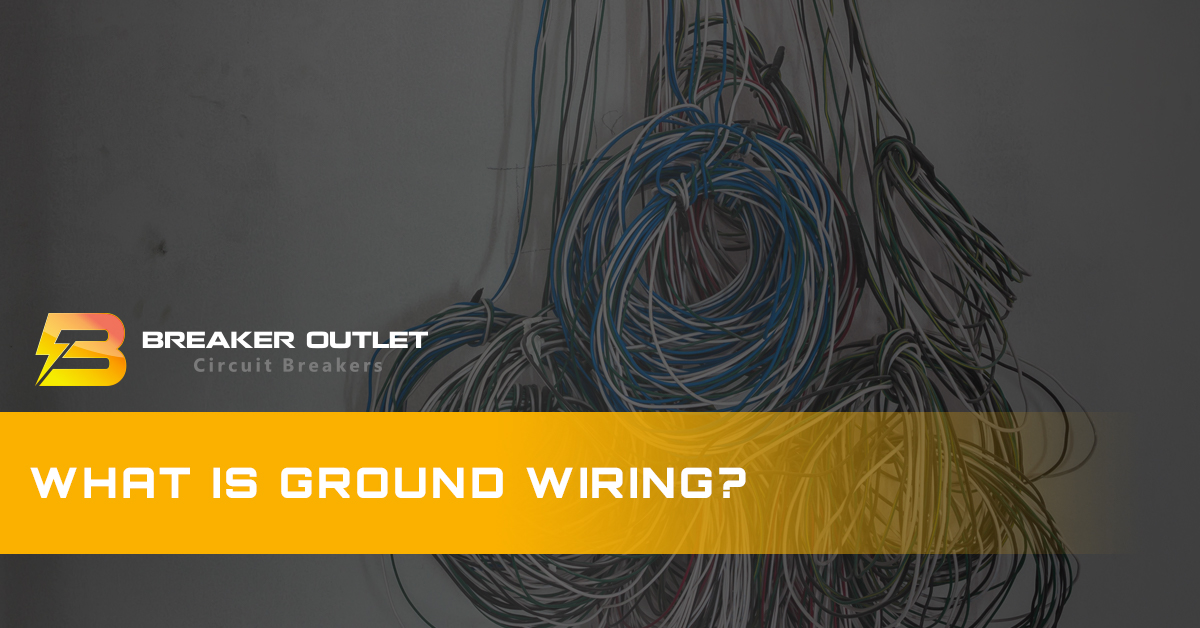 What is Ground Wiring - Breaker Outlet Wiring Means on