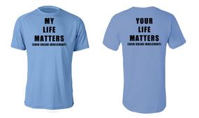 """MY LIFE MATTERS"" Moisture Wick Shirt"