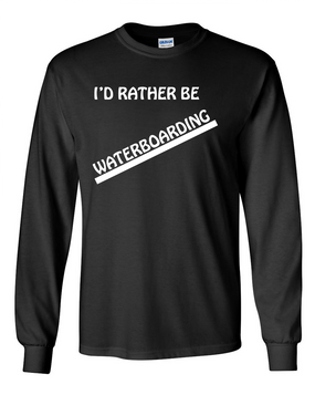 """I'd Rather Be Waterboarding"" Long-Sleeve Cotton Shirt"