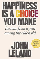 Happiness is a Choice You Make, Lessons from a year among the oldest old, John Leland