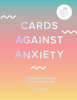 Cards Against Anxiety (Guidebook & Card Set) (A Guidebook and Cards to Help You Stress Less)