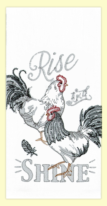 """SKU#7592  Beautifully embroidered roosters """"Rise & Shine"""" on 100% cotton flour sack towel. This towel makes a great addition to any kitchen. This towel measures 17"""" x 28""""."""