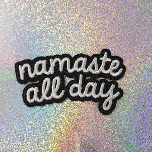 Namaste All Day - Embroidered Iron On Patch Patches Appliques - Black & White - Word Quote - Wildflower Co.jpg