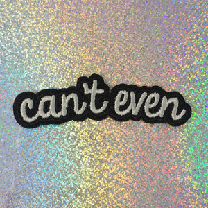 Can't Even - Embroidered Iron On Patch Patches Appliques - Black & White - Word Quote - Wildflower Co SCALE