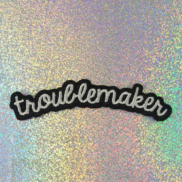 Troublemaker - Feminist - Embroidered Iron On Patch Patches Appliques - Black & White - Word Quote - Wildflower Co - SCALE