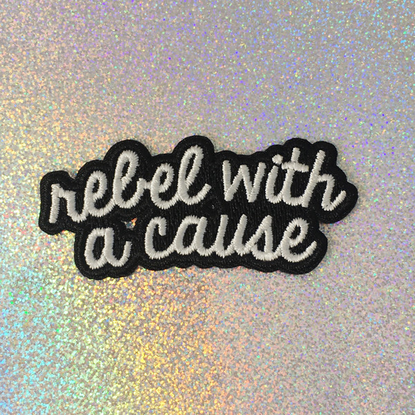 Rebel with a Cause - Feminist - Social Justice - Political - Embroidered Iron On Patch Patches Appliques - Black & White - Word Quote - Wildflower Co SCALE