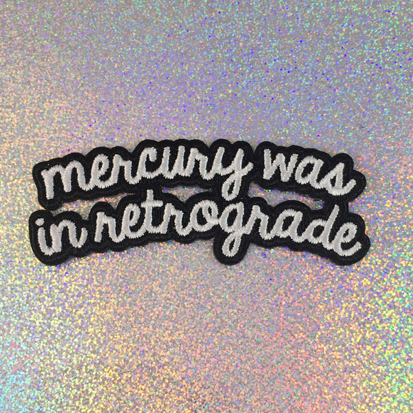 Mercury Was in Retrograde - Embroidered Iron On Patch Patches Appliques - Black & White - Word Quote - Wildflower Co. SCALE